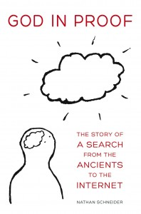 God in Proof: The Story of a Search from the Ancients to the Internet by Nathan Schneider